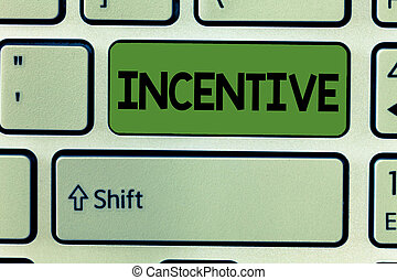 Conceptual hand writing showing Incentive. Business photo text thing that motivates or encourages someone to do something