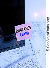 Conceptual hand writing showing Insurance Claim. Business photo showcasing coverage or compensation for a covered loss or policy event Notation paper computer monitor screen near white keyboard.
