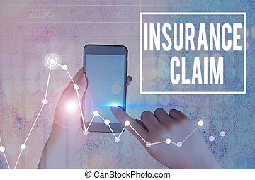 Conceptual hand writing showing Insurance Claim. Business photo text coverage or compensation for a covered loss or policy event.