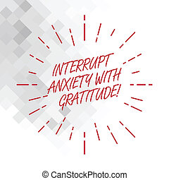 Conceptual hand writing showing Interrupt Anxiety With Gratitude. Business photo showcasing Be thankful and less stressed out Thin Beam Lines Spreading out Sunburst Radiates on Squares.