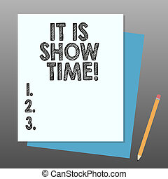 Conceptual hand writing showing It Is Show Time. Business...