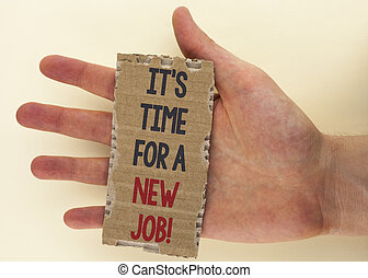 Conceptual hand writing showing It iS Time For A New Job Motivational Call. Business photo text Do not stuck in old work change written on Tear Cardboard Piece on the plain background Hand.