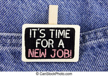 Conceptual hand writing showing It iS Time For A New Job Motivational Call. Business photo text Do not stuck in old work change written on Wood Piece on the Jeans background.