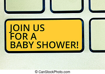 Conceptual hand writing showing Join Us For A Baby Shower. Business photo text Invitation to celebrate the next baby coming Keyboard key Intention to create computer message idea.