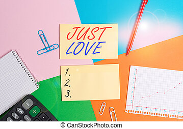 Conceptual hand writing showing Just Love. Business photo showcasing being interested physically in someone An emotional attachment Office appliance square desk study supplies paper sticker.