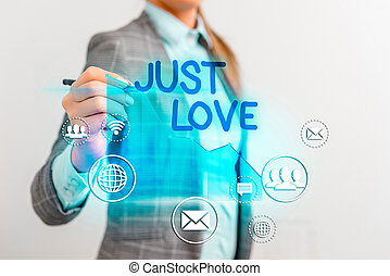Conceptual hand writing showing Just Love. Business photo text being interested physically in someone An emotional attachment.