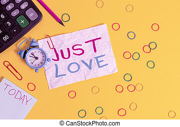 Conceptual hand writing showing Just Love. Business photo text being interested physically in someone An emotional attachment Alarm clock note rubber bands calculator pencil colored background.