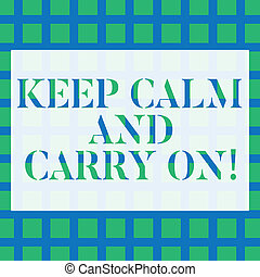 Conceptual hand writing showing Keep Calm And Carry On. Business photo text slogan calling for persistence face of challenge Seamless Green Square Tiles in Rows and Columns Creating Blue Grid.
