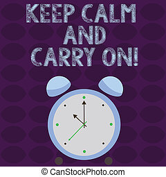 Conceptual hand writing showing Keep Calm And Carry On. Business photo text slogan calling for persistence face of challenge Colorful Round Analog Two Bell Alarm Desk Clock Hand photo.