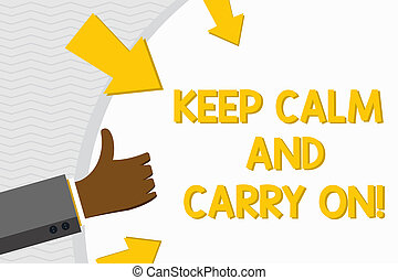 Conceptual hand writing showing Keep Calm And Carry On. Business photo text slogan calling for persistence face of challenge Hand Gesturing Thumbs Up Holding on Round Shape with Arrows.