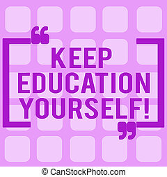 Conceptual hand writing showing Keep Education Yourself. Business photo showcasing never stop learning to be better Improve encourage.