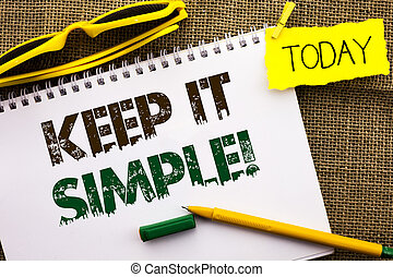 Conceptual hand writing showing Keep It Simple Motivational Call. Business photo showcasing Simplify Things Easy Clear Concise Ideas written on Notebook Book on the jute background Today Pen.