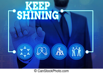 Conceptual hand writing showing Keep Shining. Business photo...