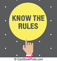 Conceptual hand writing showing Know The Rules. Business photo text Learn the accepted principle or instructions to follow