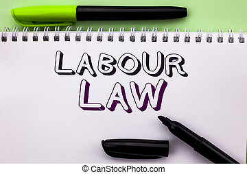 Conceptual hand writing showing Labour Law. Business photo showcasing Employment Rules Worker Rights Obligations Legislation Union written on Notebook Book on the Plain background Marker Pen