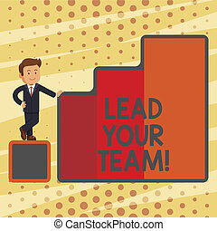 Conceptual hand writing showing Lead Your Team. Business photo text Be a good leader to obtain success and accomplish goals.