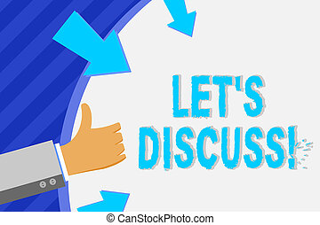 Conceptual hand writing showing Let S Discuss. Business photo showcasing asking someone to talk about something with demonstrating or showing Hand Gesturing Thumbs Up Holding on Round Shape with Arrows.