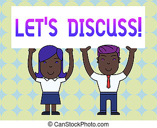 Conceptual hand writing showing Let S Discuss. Business photo text asking someone to talk about something with demonstrating or showing Two Smiling People Holding Poster Board Overhead with Hands.