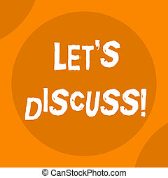 Conceptual hand writing showing Let S Discuss. Business photo text asking someone to talk about something with demonstrating or showing.