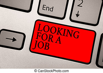 Conceptual hand writing showing Looking For A Job. Business photo text Unemployed seeking work Recruitment Human Resources Greyish silver keyboard with red color button black color texts.