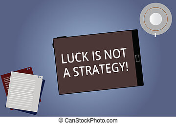 Conceptual hand writing showing Luck Is Not A Strategy. Business photo showcasing It is not being Lucky when planned intentionally Tablet Screen Saucer and Filler Sheets on Color Background.