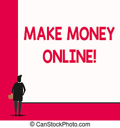 Conceptual hand writing showing Make Money Online. Business photo text making profit using internet like freelancing or marketing Man stands in back view in front of huge big rectangle board.