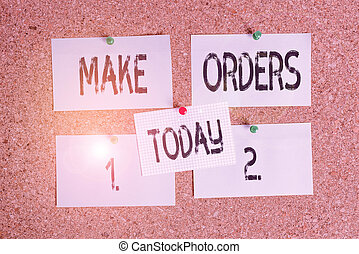 Conceptual hand writing showing Make Orders. Business photo text A confirmed request by one party to another to buy or sell Corkboard size paper thumbtack sheet billboard notice board.
