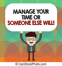 Conceptual hand writing showing Manage Your Time Or Someone ...