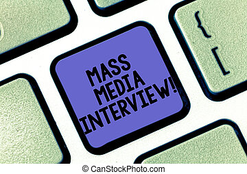 Conceptual hand writing showing Mass Media Interview. Business photo text question and answers for the purpose of broadcast Keyboard key Intention to create computer message idea.