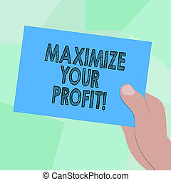 Conceptual hand writing showing Maximize Your Profit. Business photo showcasing Achieve a maximum profit with low operating expenses Drawn Hu analysis Hand Holding Blank Color Paper Cardboard.