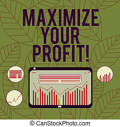Conceptual hand writing showing Maximize Your Profit. Business photo text Achieve a maximum profit with low operating expenses Digital Combination of Column Line Data Graphic Chart on Tablet.