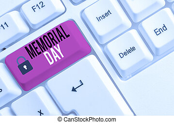 Conceptual hand writing showing Memorial Day. Business photo showcasing To honor and remembering those who died in military service White pc keyboard with note paper above the white background.