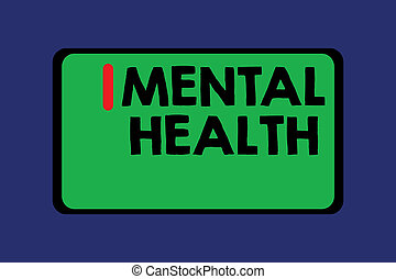 Conceptual hand writing showing Mental Health. Business photo text Psychological and emotional wellbeing condition of a demonstrating