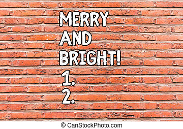 Conceptual hand writing showing Merry And Bright. Business photo showcasing defined London Cockney rhyming slang for illumination Brick Wall art like Graffiti motivational written on wall.