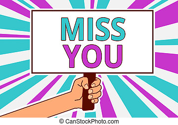 Conceptual hand writing showing Miss You. Business photo showcasing Longing for an important person in your life for a period of time Man hold board idea reflection intention strike background.