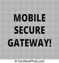 Conceptual hand writing showing Mobile Secure Gateway....