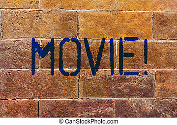 Conceptual hand writing showing Movie. Concept meaning Cinema or television film Motion picture Video displayed on screen Brick Wall art like Graffiti motivational written on wall