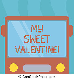 Conceptual hand writing showing My Sweet Valentine. Business photo text day to celebrate couples in roanalysistically involved Drawn Flat Front View of Bus with Window Shield Reflecting