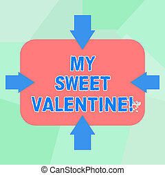 Conceptual hand writing showing My Sweet Valentine. Business photo text day to celebrate couples in roanalysistically involved Arrows on Four Sides of Rectangular Shape Pointing Inward
