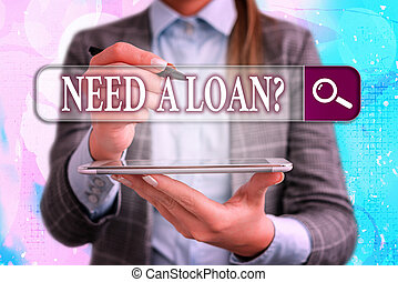 Conceptual hand writing showing Need A Loanquestion. Business photo showcasing offering a money for an individualal or business finances Web search digital futuristic technology network connection.