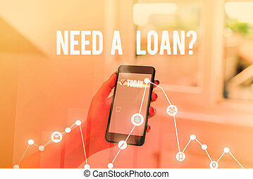 Conceptual hand writing showing Need A Loanquestion. Business photo text offering a money for demonstratingal or business finances.