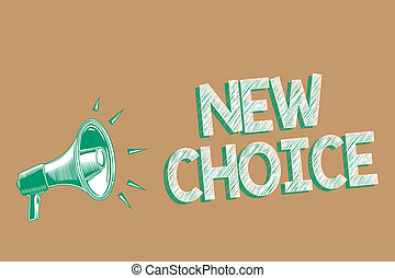 Conceptual hand writing showing New Choice. Business photo showcasing having lot of options and adding another one to choose between Megaphone brown background important message speaking loud.