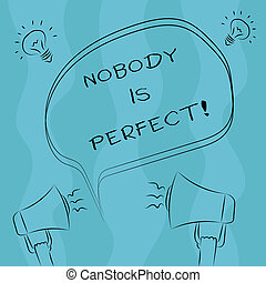 Conceptual hand writing showing Nobody Is Perfect. Business photo showcasing used to say that everyone makes mistakes even you Freehand Outline Sketch of Speech Bubble Megaphone Idea Icon
