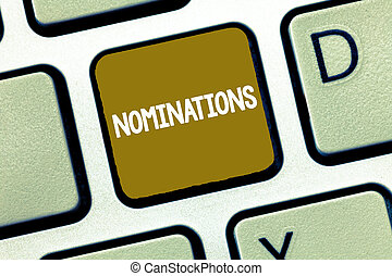 Conceptual hand writing showing Nominations. Business photo showcasing Suggestions of someone or something for a job position or prize