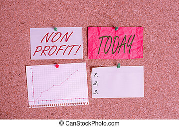 Conceptual hand writing showing Non Profit. Business photo showcasing not making or conducted primarily to make profit organization Corkboard size paper thumbtack sheet billboard notice board.