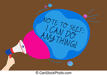 Conceptual hand writing showing Note To Self I Can Do Anything. Business photo text Motivation for doing something confidence Man holding Megaphone loudspeaker screaming talk speech bubble.