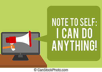 Conceptual hand writing showing Note To Self I Can Do Anything. Business photo text Motivation for doing something confidence Man holding Megaphone loudspeaker computer screen speech bubble.