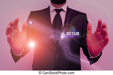 Conceptual hand writing showing Occur. Business photo text especially of accidents and other unexpected events to happen.