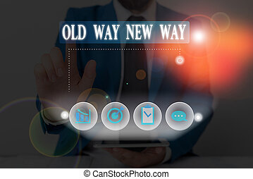 Conceptual hand writing showing Old Way New Way. Business photo showcasing The different way to fulfill the desired purposes.
