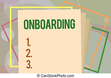 Conceptual hand writing showing Onboarding. Business photo text Action Process of integrating a new employee into an organization